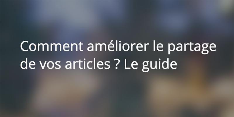 Comment améliorer le partage de vos articles ? Le guide