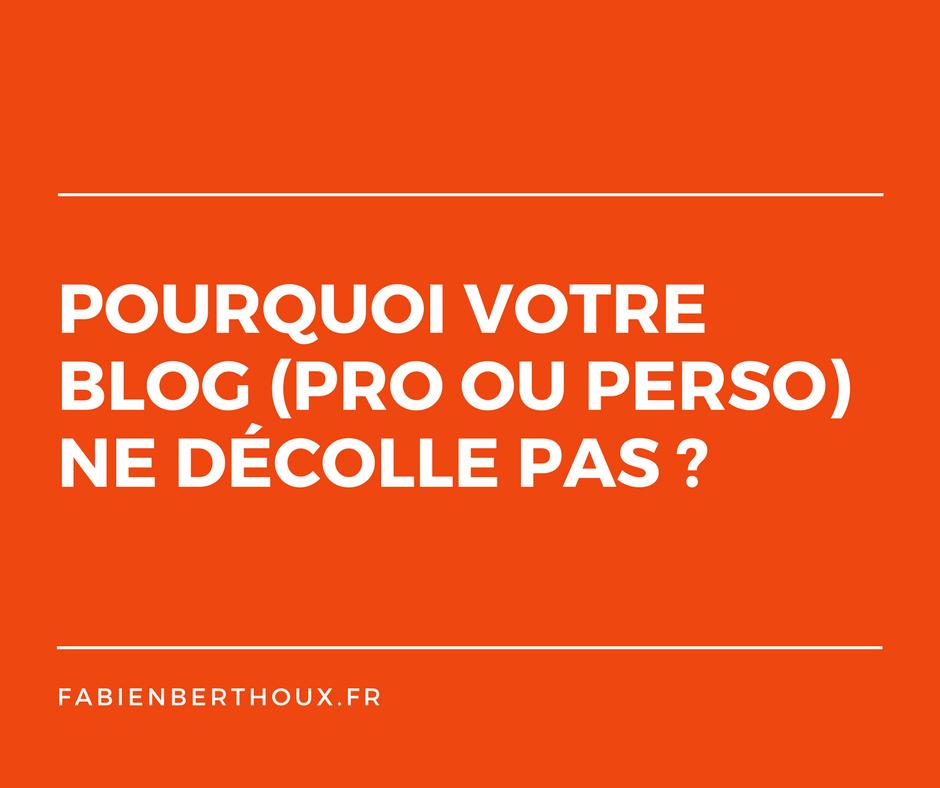 Pourquoi votre blog (pro ou perso) ne décolle pas ?
