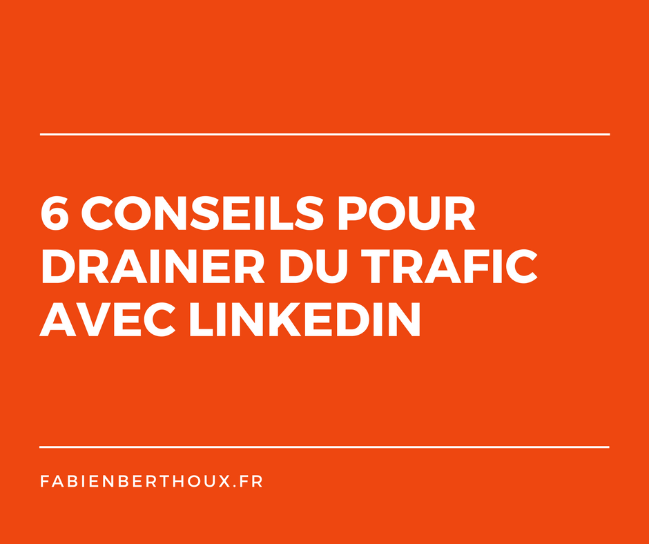6 conseils pour drainer du trafic avec LinkedIn